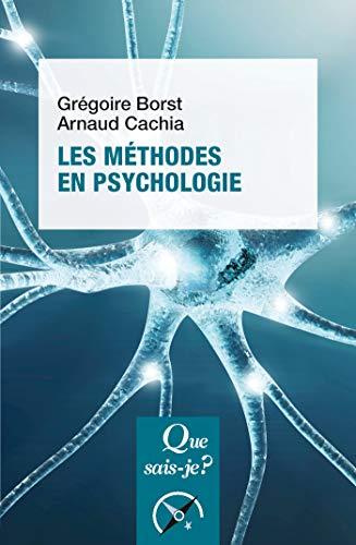 Les méthodes en psychologie: « Que sais-je ? » n° 4019 par Arnaud Cachia