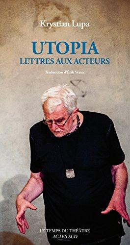 Utopia: Lettres aux acteurs (Le temps du théâtre) par Krystian Lupa