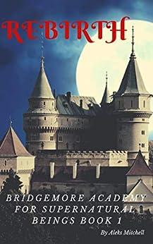 Descargar Libro Mobi Rebirth (Bridgemore Academy for Supernatural Beings Book 1) Libro Patria PDF