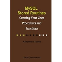MySQL Stored Routines: Creating Your Own Procedure and Function: A Beginner's Tutorial