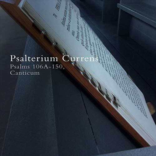 Psalterium Currens (Psalms 106a-150, Canticum)