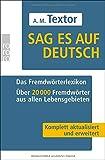 Sag es auf Deutsch: Das Fremdwörterlexikon: Über 20000 Fremdwörter aus allen Lebensgebieten -