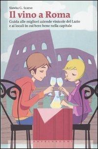 Il vino a Roma. Guida alle migliori aziende vinicole del Lazio e ai locali in cui bere bene nella capitale (Centocitt) di Scarso, Slawka G. (2010) Tapa blanda