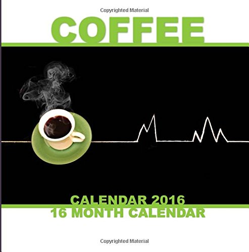 Coffee Tables Calendar 2016: 16 Month Calendar