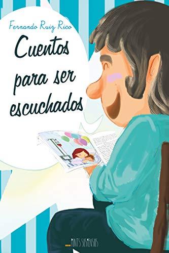 Cuentos para ser escuchados (Relatos didácticos infantiles sobre familia, amistad, emociones, valores, aprendizaje, motivación y actitud positiva)