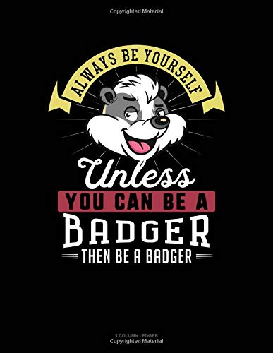 Always Be Yourself Unless You Can Be A Badger Then Be A Badger: 3 Column Ledger por Blue Cloud Novelty