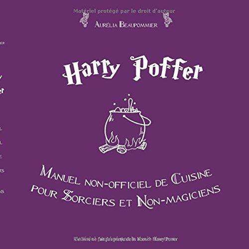 Harry Poffer Manuel non officiel de cuisine pour sorciers et non-magiciens por Aurelia Beaupommier