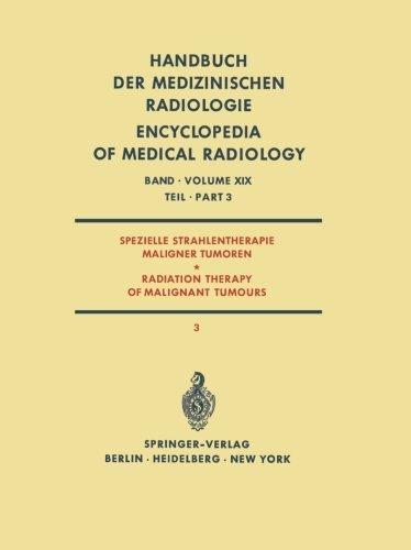 Spezielle Strahlentherapie Maligner Tumoren / Radiation Therapy of Malignant Tumours (Handbuch der medizinischen Radiologie Encyclopedia of Medical Radiology) (German and English Edition) (2012-07-31)