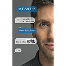 In Real Life: Love, Lies & Identity in the Digital Age (English Edition)