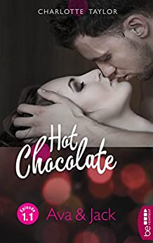 Hot Chocolate: Ava & Jack: Prickelnde Novelle - Episode 1.1 (L.A. Roommates) von [Taylor, Charlotte]