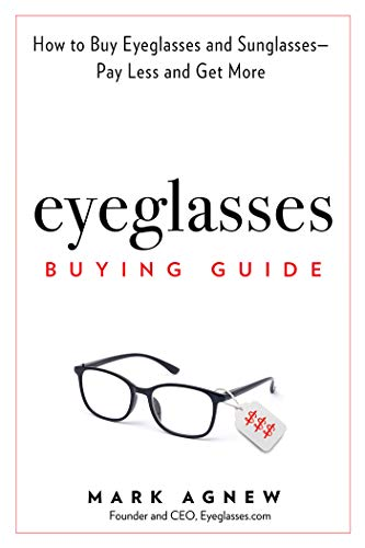Eyeglasses Buying Guide: How to Buy Eyeglasses and Sunglasses -- Pay Less and Get More (English Edition)