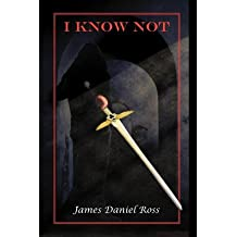 By Ross, James Daniel [ [ I Know Not ] ] May-2011[ Paperback ]