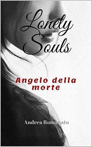 Lonely Souls: Angelo della morte di [Romanato, Andrea]