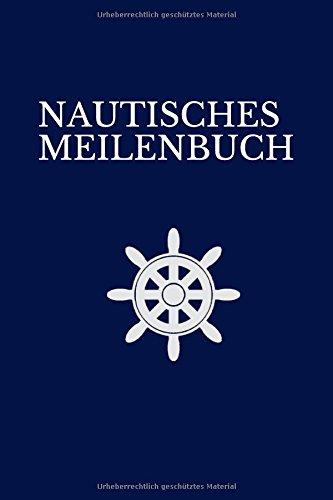 NAUTISCHES MEILENBUCH: Nachweisheft für gefahrene Seemeilen (Boden Nautische)