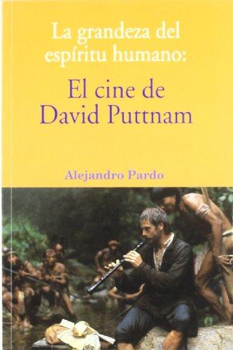 Portada del libro La grandeza del espíritu humano: el cine de David Puttnam (Letras de cine)
