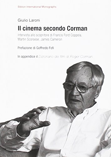 Il cinema secondo Corman. Intervista allo scopritore di Francis Ford Coppola, Martin Scorsese, James Cameron