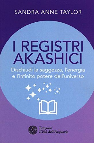 I registri akashici. Dischiudi la saggezza, l'energia e l'infinito potere dell'universo