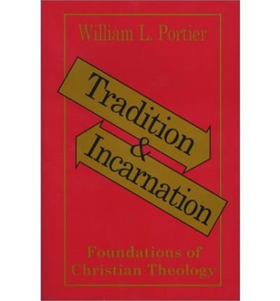 [ TRADITION AND INCARNATION: FOUNDATIONS OF CHRISTIAN THEOLOGY[ TRADITION AND INCARNATION: FOUNDATIONS OF CHRISTIAN THEOLOGY ] BY PORTIER, WILLIAM ( AUTHOR )MAY-01-1994 PAPERBACK ] By Portier, William ( Author ) May- 1994 [ Paperback ]