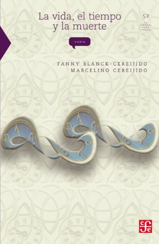 La vida, el tiempo y la muerte (La Ciencia Para Todos nº 52) por Marcelino Cereijido