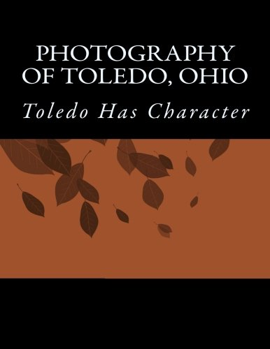 Photography of Toledo Ohio: Toledo Has Character