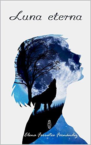 Luna eterna: Escritos de una medio licántropa (Criaturas de la noche nº 2)