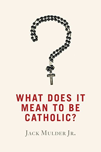 What Does It Mean to Be Catholic? by Jack, Jr. Mulder (2015-07-04)