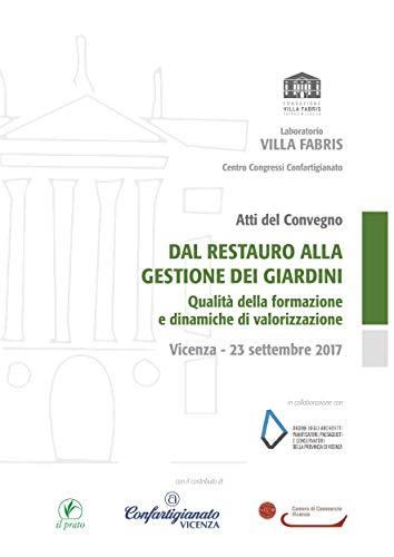 Dal restauro alla gestione dei giardini: Qualità della formazione e dinamiche di valorizzazione - Atti di convegno (Laboratorio di Villa Fabris) di aa. vv.