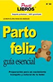 Parto Feliz: Guia Esencial, Preparación Para Un Nacimiento Tranquilo y Natural De Tu Bebe (Practilibros nº 60)