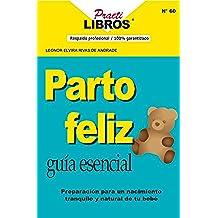 Parto Feliz: Guia Esencial, Preparación Para Un Nacimiento Tranquilo y Natural De Tu Bebe (Practilibros Book 60) (English Edition)