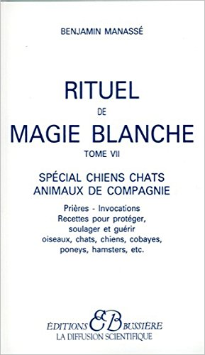 Rituel de magie blanche, tome 7 : Spcial chiens, chats, animaux de compagnie