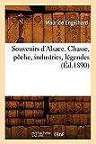 Souvenirs d'Alsace. Chasse, pêche, industries, légendes (Éd.1890)