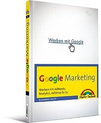 Google Marketing: Werben mit AdWords, Analytics, AdSense & Co. (Sonstige Bücher M+T)