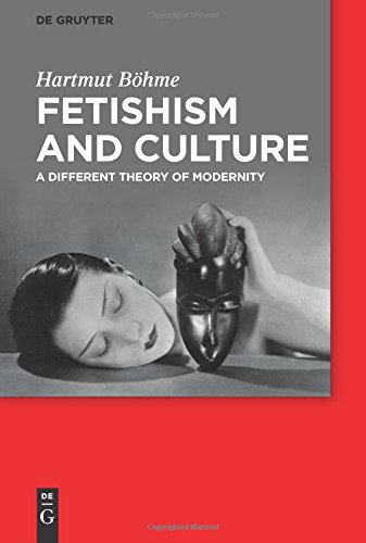 Fetishism and Culture: A Different Theory of Modernity