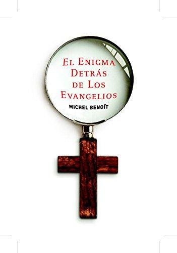 El enigma detras de los evangelios/The Enigma Behind The Gospels por Michel Benoit