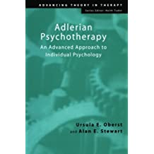Adlerian Psychotherapy: An Advanced Approach to Individual Psychology (Advancing Theory in Therapy)