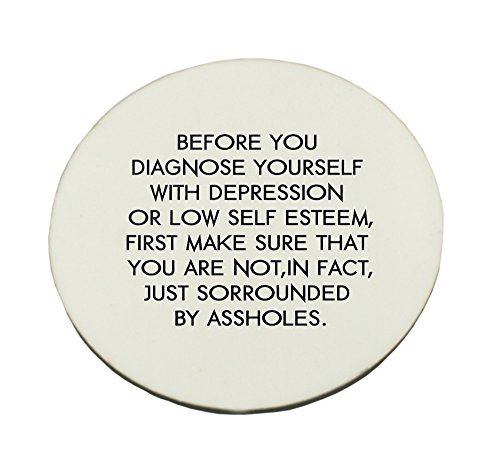 Circle Mousepad with Before you diagnose yourself with depression or low self esteem first make sure that you are not in fact just sorrounded by assholes.