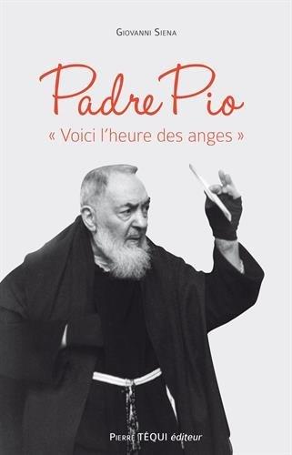 Padre Pio 34;Voici l´heure des anges34; par Giovanni Siena