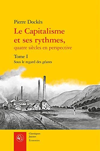 Économies - T695 - le Capitalisme et Ses Rythmes, - Tome I - Sous le Regard des Géants par  Dockes Pierre