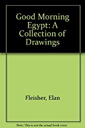 Good Morning Egypt: A Collection of Drawings