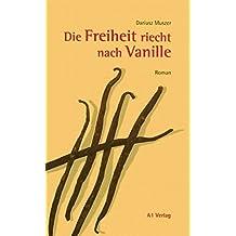 Die Freiheit riecht nach Vanille: Roman