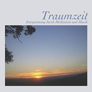 Traumzeit: Entspannung Meditation und Musik