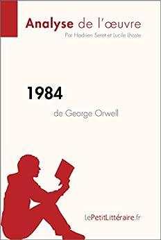 1984 de George Orwell (Analyse de l'oeuvre): Résumé complet et analyse détaillée de l'oeuvre (Fiche de lecture)