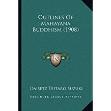 [(Outlines of Mahayana Buddhism (1908))] [By (author) Daisetz Teitaro Suzuki] published on (September, 2010)