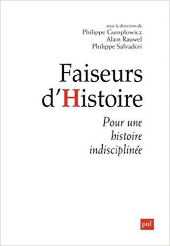 Faiseurs d'histoire : Pour une histoire indisciplinée