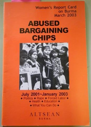 Women's Report Card on Burma March 2003: Abused Bargaining Chips July 2001-January 2003 (Bargaining Chip)