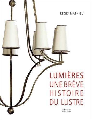 Lumières. Une brève histoire du lustre par Regis Mathieu