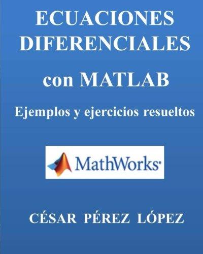 ECUACIONES DIFERENCIALES con MATLAB. Ejemplos y ejercicios resueltos