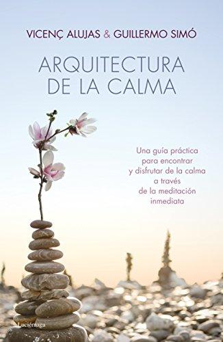 Arquitectura de la calma: Una guía práctica para encontrar la serenidad y el equilibrio interior. (LUCIÉRNAGA NOVA)