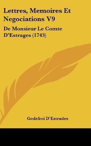 Lettres, Memoires Et Negociations V9: de Monsieur Le Comte D'Estrages (1743)