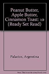 Peanut Butter, Apple Butter, Cinnamon Toast: 10 (Ready Set Read)